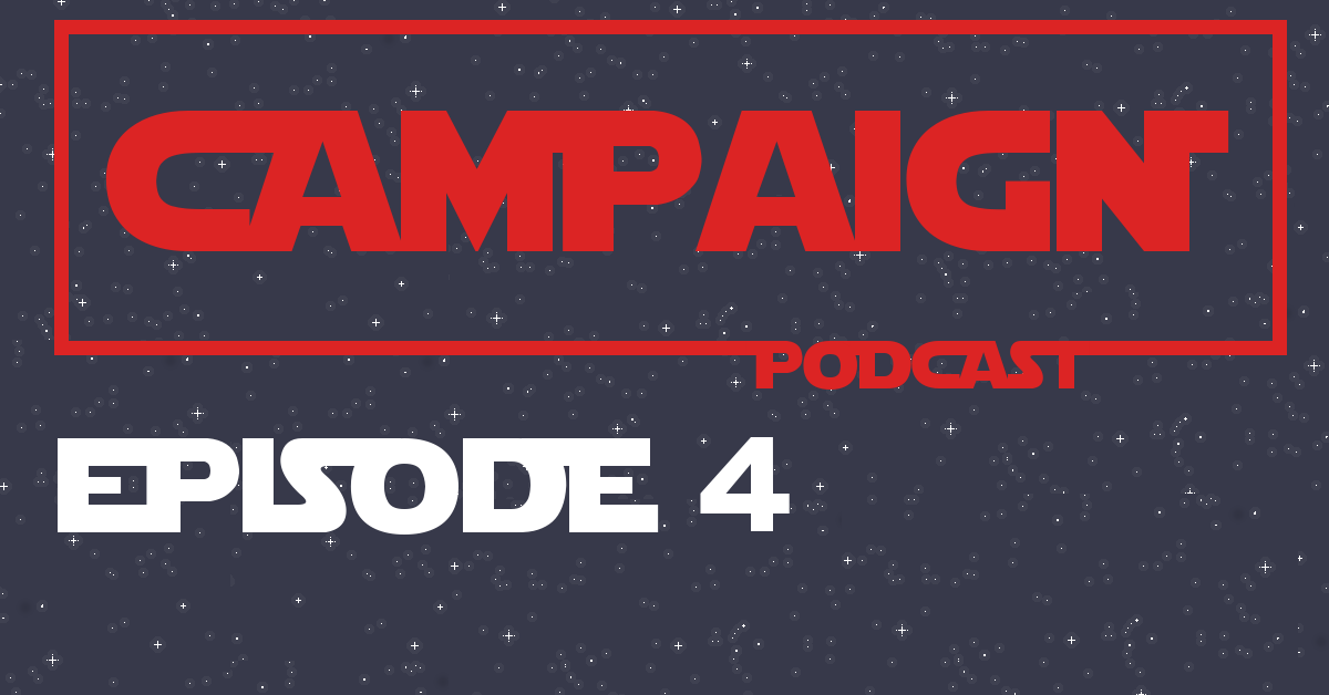 Episode Four of The Campaign Podcast